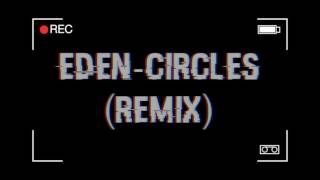 EDEN-  Circles (Remix)
