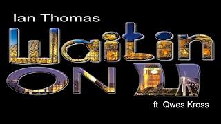 Ian Thomas ft Qwes Kross Waitin On U alternative lyric video