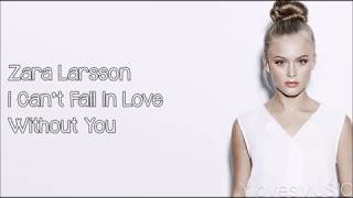 Zara Larsson - I Can't Fall In Love Without You (Lyrics)