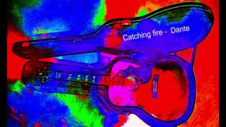 Catching fire  - Dante (Original Song) 2015