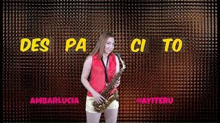 Despacito by Ambarlucia (saxophone Cover) Luis Fonsi Ft Daddy Yankee