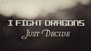 Just Decide - I Fight Dragons (Lyrics)