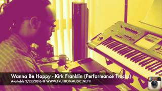 """NOW AVAILABLE!  Kirk Franklin """"Wanna Be Happy"""" Performance Tracks @www.fruitionmusic.net!"""