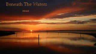 Beneath The Waters - Afraid