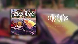 Mir Fontane - Stoop Kids (ft. Fetty Wap)  [Official Audio]