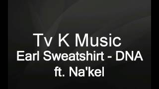 Earl Sweatshirt - DNA ft. Nakel