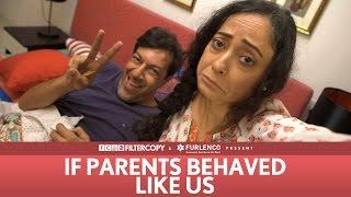 FilterCopy | If Parents Behaved Like Us (ft. Rajat Kapoor and Sheeba Chadha)