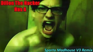 (Request) Dillon The Hacker Has A Sparta Madhouse V3 Remix