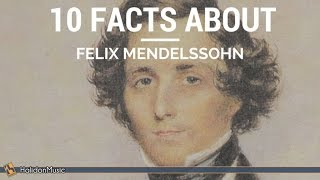 10 Facts about Felix Mendelssohn | Classical Music History