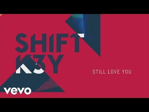 shift-k3y-still-love-you-audio-shiftk3yvevo