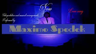 MAXIMO SPODEK, NOW, LOVE SONG