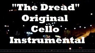 The Dread - Cello Instrumental (Original) - Sarosh