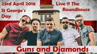 Missing Andy - Guns and Diamonds  Live at The Roundhouse 23 April 2016 St George's Day