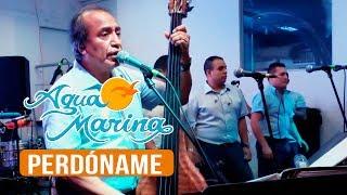 Agua Marina - Perdóname (En Vivo)