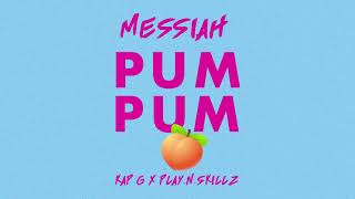 Messiah - Pum Pum (feat. Kap G & Play-N-Skillz) [Official Audio]