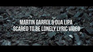 Martin Garrix & Dua Lipa - Scared To Be Lonely Lyrics Video