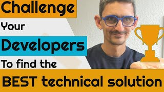 How to challenge your developers to find the best technical solution?
