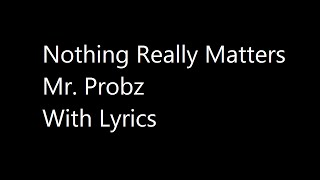 Nothing Really Matters - Mr. Probz | With Lyrics