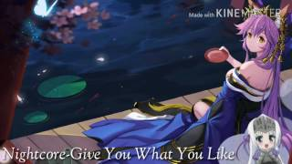 Nightcore-Give You What You Like [lyrics's below]