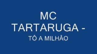 Mc Tartaruga - Tô a milhão .