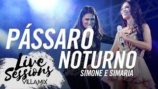Pássaro noturno - Simone e Simaria - Live Sessions - Villa Mix Festival Fortaleza