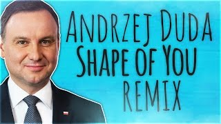♪ Andrzej Duda - Shape Of You (ft. Ed Sheeran) /SkyMax Remix