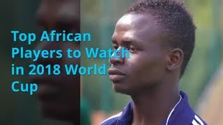Top African Players to Watch in 2018 World Cup width=