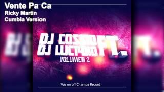 VENTE PA CA (Version Cumbia) - Dj Luc14no Antileo Ft Dj Cossio - RICKY MARTIN