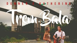 Trem Bala - Ana Vilela (Denner e Katherine Oficial Cover) Live