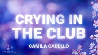 Camila Cabello - Crying In The Club (Lyrics)
