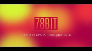 78 Bit - Chiara Si Spara (Unplugged 2016)
