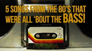5 Songs from the 80's that were All 'Bout That Bass!