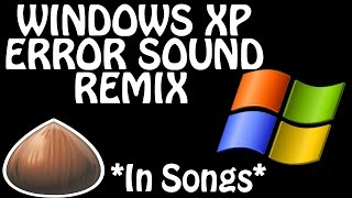 WINDOWS XP ERROR SOUND - REMIX COMPILATION *IN SONGS*