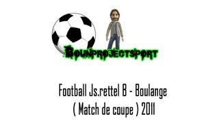 Football Js.rettel B - Boulange ( Match de coupe ) 2011