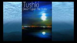"Tushki ""Dream Upon The Water"" album preview"