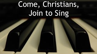 Come, Christians, Join to Sing - piano instrumental hymn with lyrics