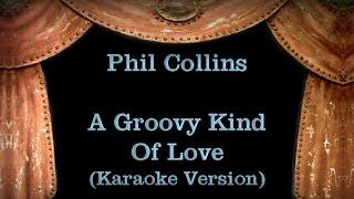 Phil Collins - A Groovy Kind Of Love - Lyrics (Karaoke Version)