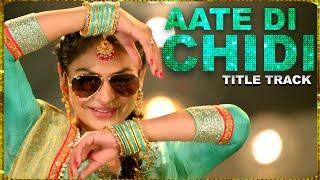 Aate Di Chidi Title Song- Neeru Bajwa , Amrit Maan | Mankirat Pannu | New Punjabi Songs 2018