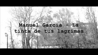 Manuel Garcia - La tinta de tus lagrimas