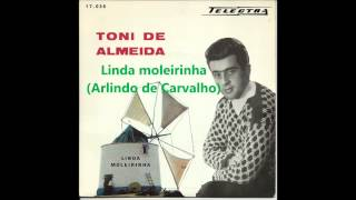 Toni de Almeida - Linda Moleirinha (Arlindo de Carvalho)