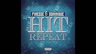 Hit Repeat- Finesse & Dominique