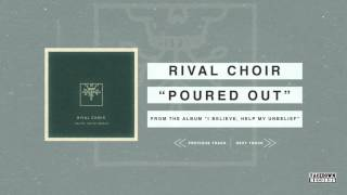Rival Choir - I Believe, Help My Unbelief - Poured Out