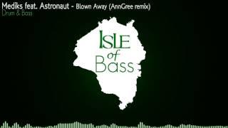 Mediks feat. Astronaut -  Blown Away (AnnGree remix) [Drum & Bass]