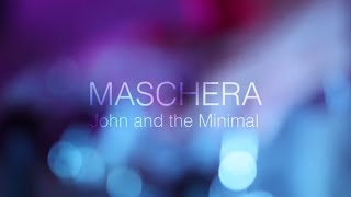 John and the Minimal - Maschera