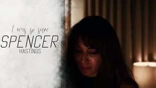 •Spencer Hastings• [I was so sure]