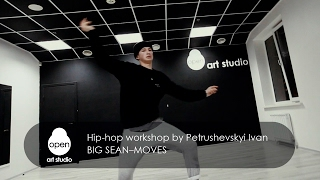 Big Sean–Moves - Hip-hop workshop by Petrushevskyi Ivan -  Open Art Studio