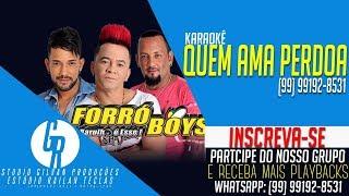 Karaokê Forró Boys - Quem Ama Perdoa   Estúdio Railan Teclas & Studio Gilvan Produções