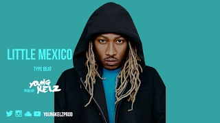 "Future Type Beat ""Little Mexico"" (Prod. By Young Kelz & Yayo) 2017"