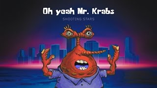 OH YEAH MR. KRABS (Shooting Stars Version)