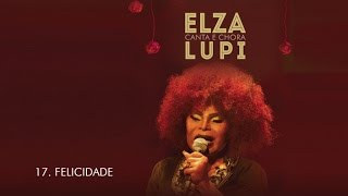 Elza Soares - Felicidade (DVD Elza canta e chora Lupi)